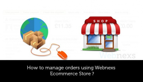 How To Manage Orders Using Webnexs Ecommerce Store?