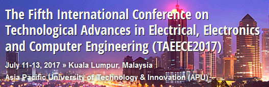 The Fifth International Conference on Technological Advances in Electrical, Electronics and Computer Engineering (TAEECE2017), Kuala Lumpur, Malaysia